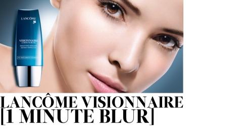 New Lancôme Visionnaire 1 Minute Blur